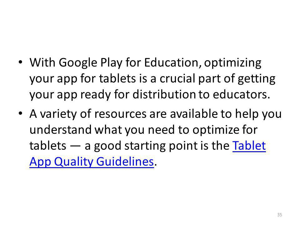 With Google Play for Education, optimizing your app for tablets is a crucial part of getting your app ready for distribution to educators.