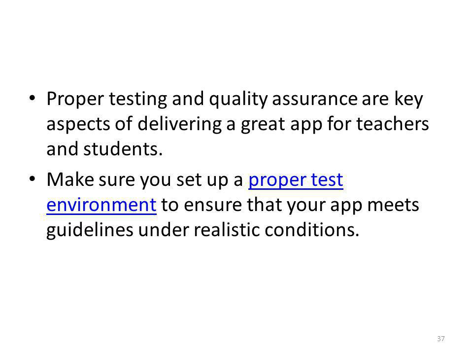 Proper testing and quality assurance are key aspects of delivering a great app for teachers and students.