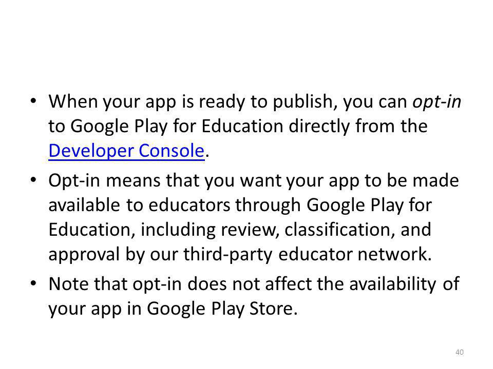 When your app is ready to publish, you can opt-in to Google Play for Education directly from the Developer Console.