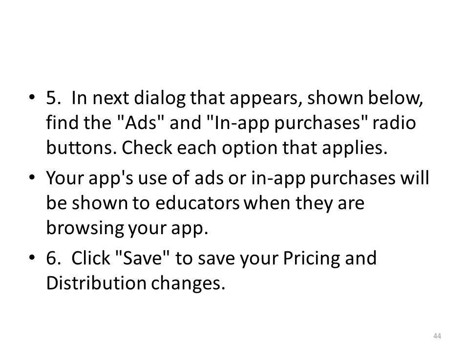 5. In next dialog that appears, shown below, find the Ads and In-app purchases radio buttons. Check each option that applies.