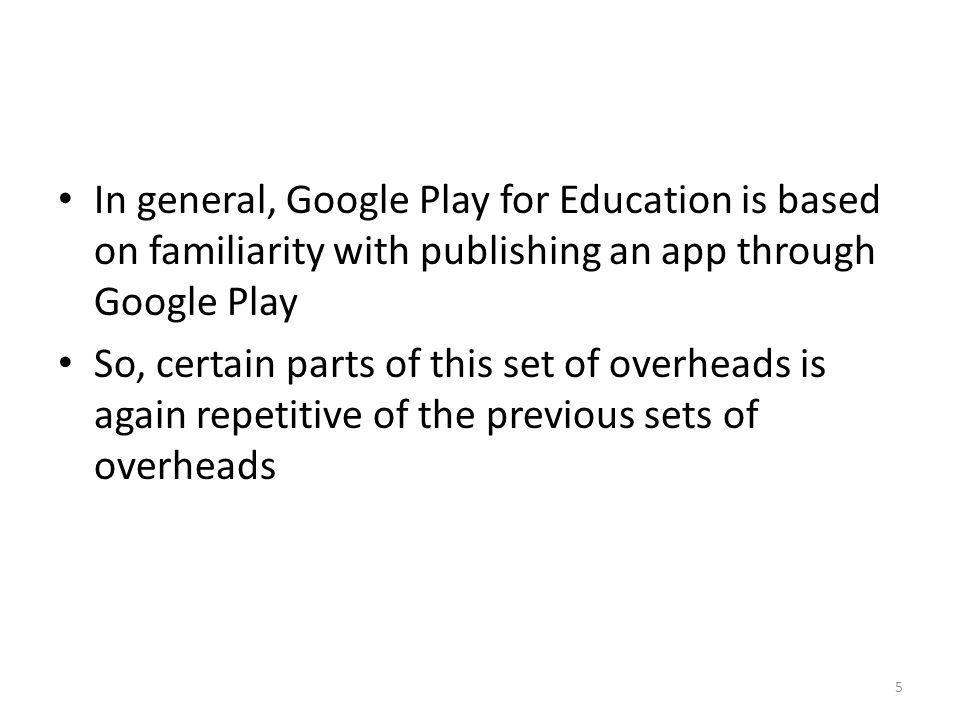 In general, Google Play for Education is based on familiarity with publishing an app through Google Play