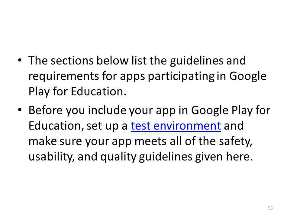 The sections below list the guidelines and requirements for apps participating in Google Play for Education.
