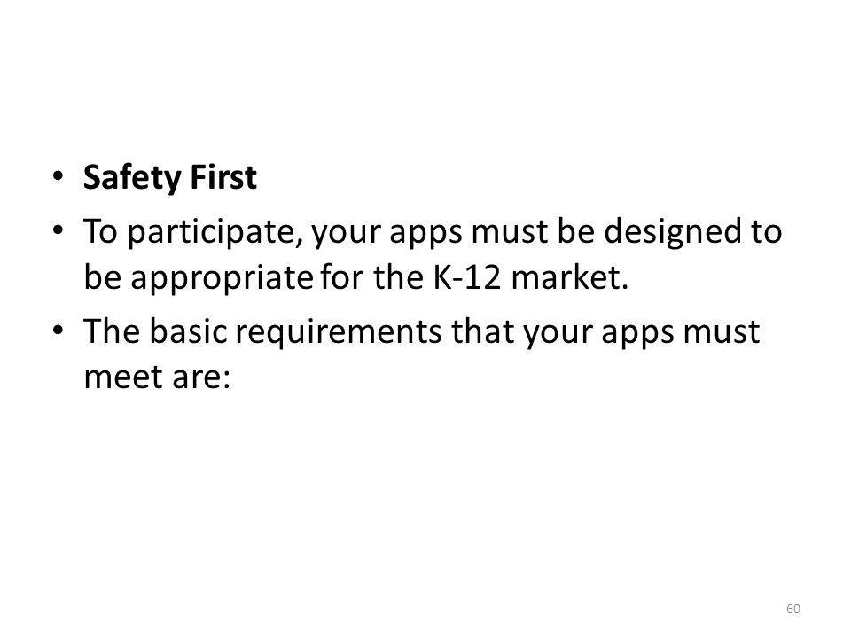 Safety First To participate, your apps must be designed to be appropriate for the K-12 market.