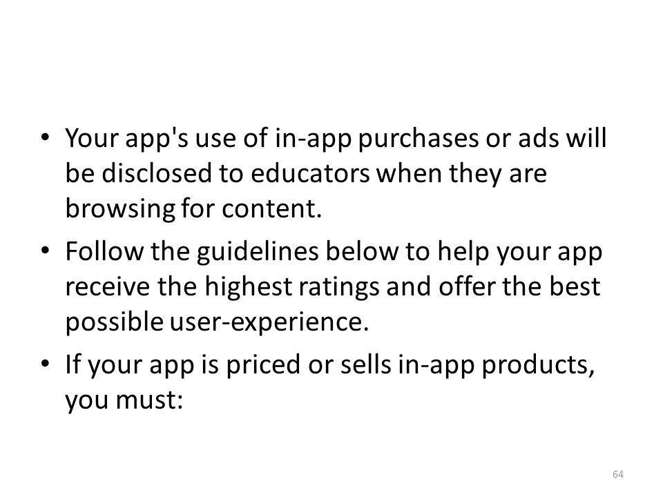 Your app s use of in-app purchases or ads will be disclosed to educators when they are browsing for content.