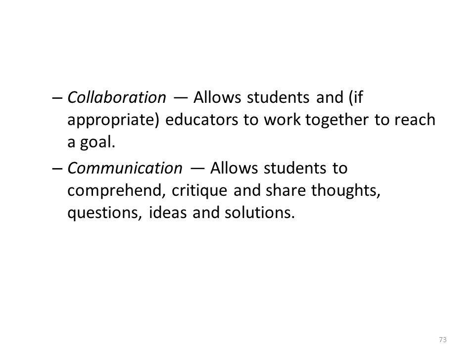 Collaboration — Allows students and (if appropriate) educators to work together to reach a goal.