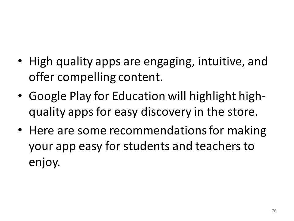 High quality apps are engaging, intuitive, and offer compelling content.