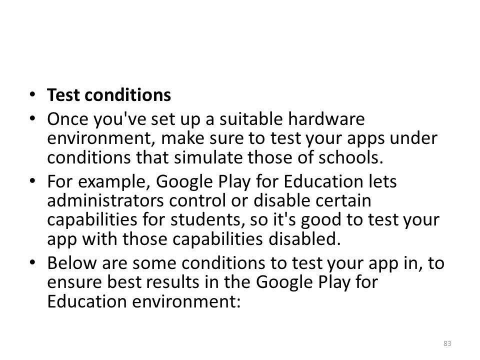 Test conditions Once you ve set up a suitable hardware environment, make sure to test your apps under conditions that simulate those of schools.