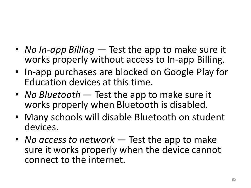 No In-app Billing — Test the app to make sure it works properly without access to In-app Billing.