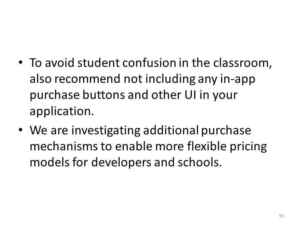 To avoid student confusion in the classroom, also recommend not including any in-app purchase buttons and other UI in your application.
