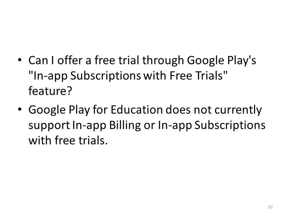 Can I offer a free trial through Google Play s In-app Subscriptions with Free Trials feature