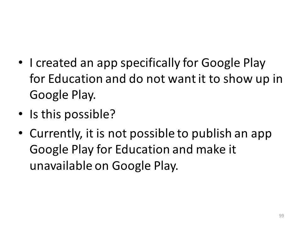 I created an app specifically for Google Play for Education and do not want it to show up in Google Play.