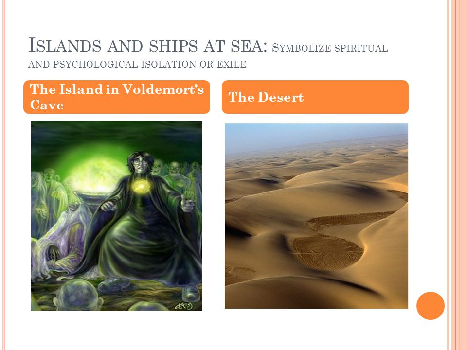 Islands and ships at sea: Symbolize spiritual and psychological isolation or exile