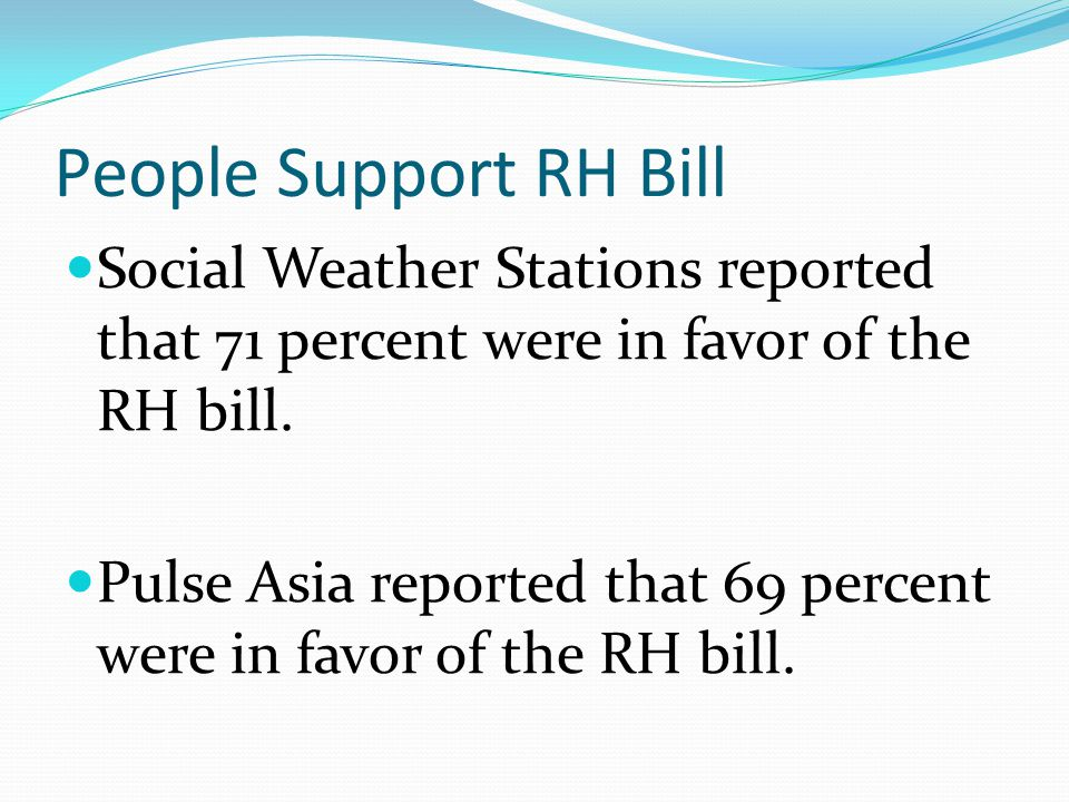People Support RH Bill Social Weather Stations reported that 71 percent were in favor of the RH bill.