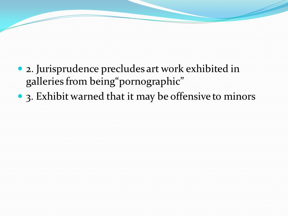 2. Jurisprudence precludes art work exhibited in galleries from being pornographic