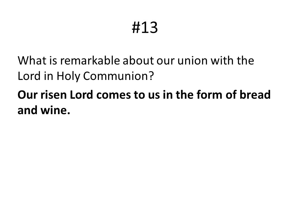 #13 What is remarkable about our union with the Lord in Holy Communion.