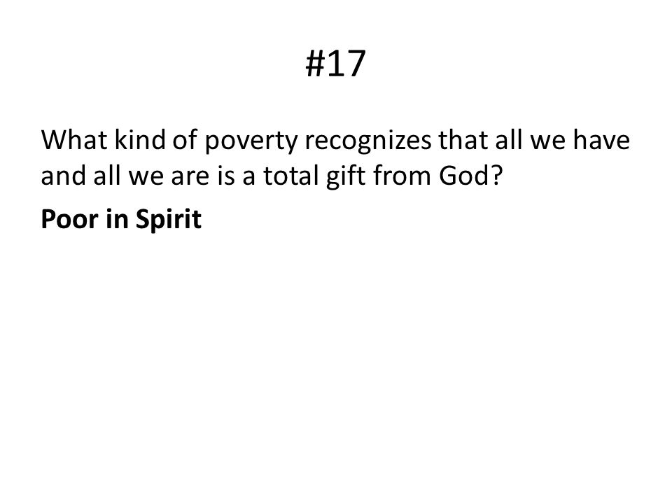 #17 What kind of poverty recognizes that all we have and all we are is a total gift from God.