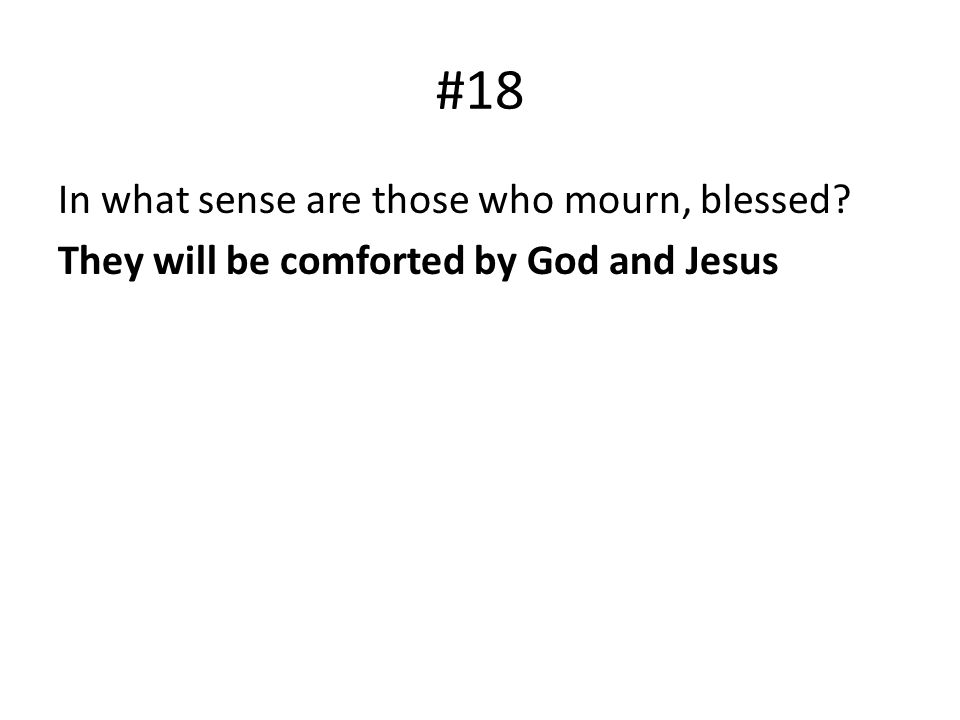 #18 In what sense are those who mourn, blessed They will be comforted by God and Jesus