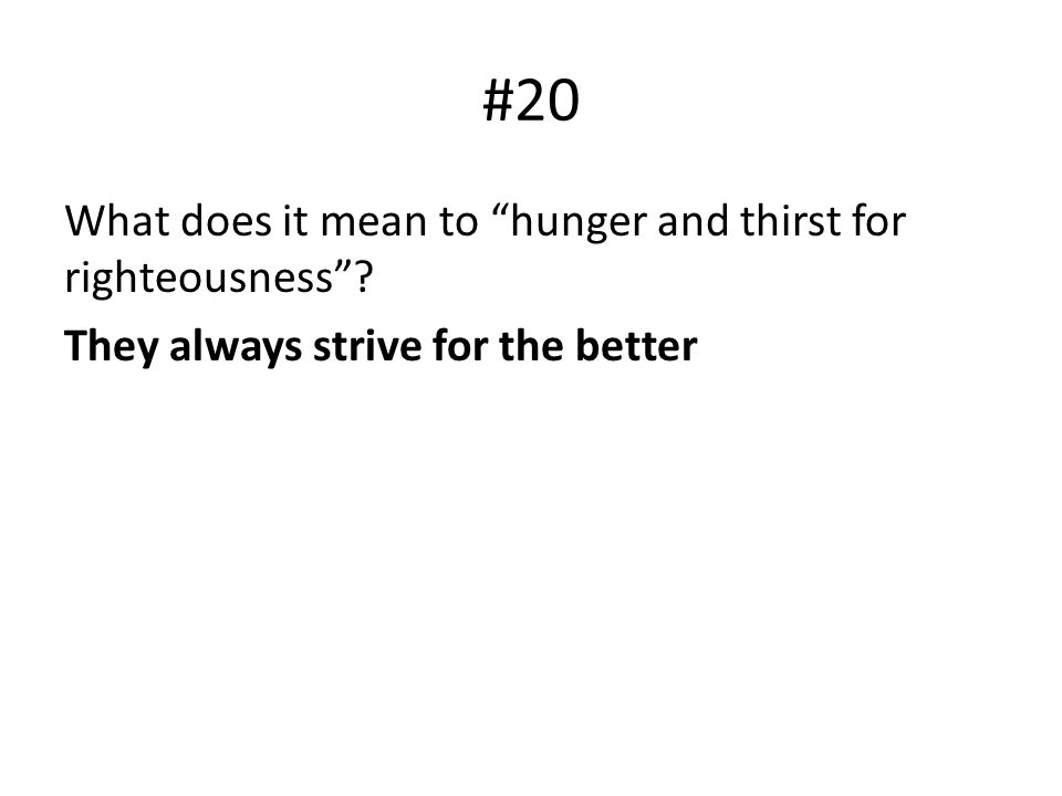 #20 What does it mean to hunger and thirst for righteousness They always strive for the better