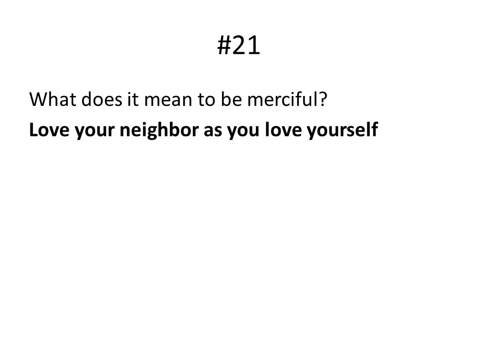 #21 What does it mean to be merciful Love your neighbor as you love yourself