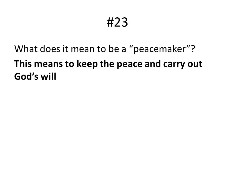 #23 What does it mean to be a peacemaker This means to keep the peace and carry out God's will