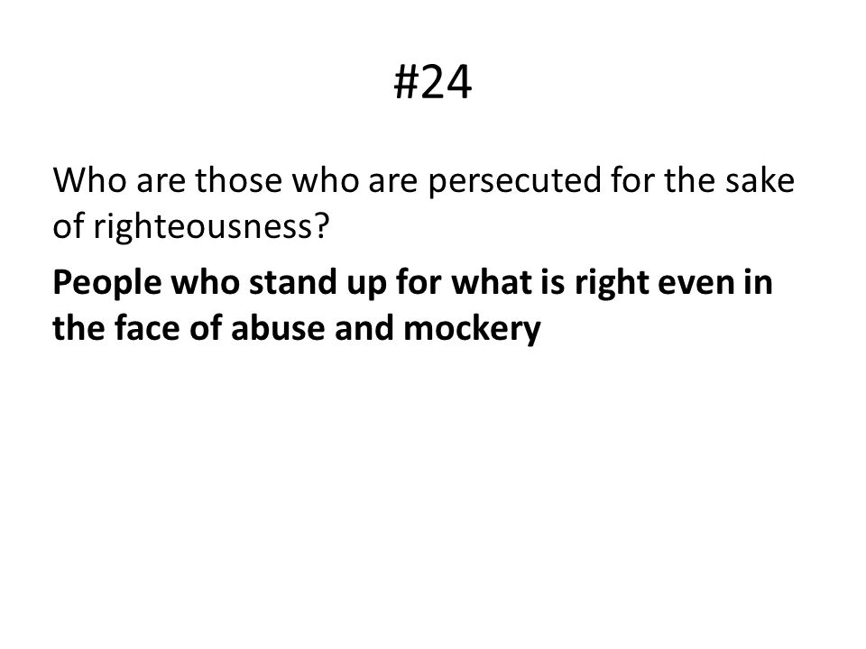 #24 Who are those who are persecuted for the sake of righteousness.