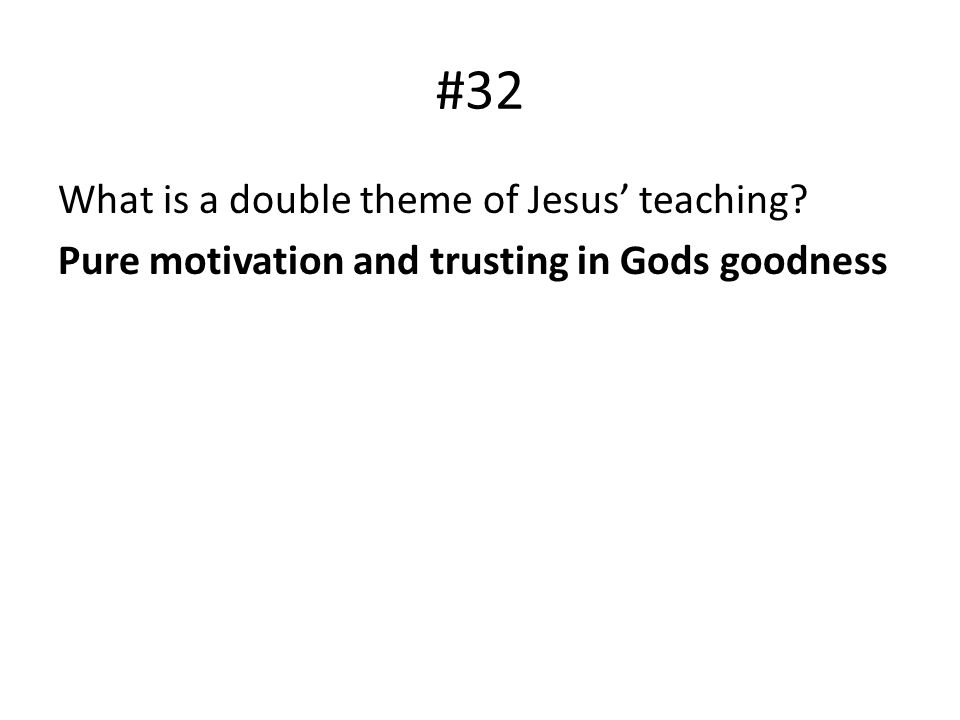 #32 What is a double theme of Jesus' teaching Pure motivation and trusting in Gods goodness