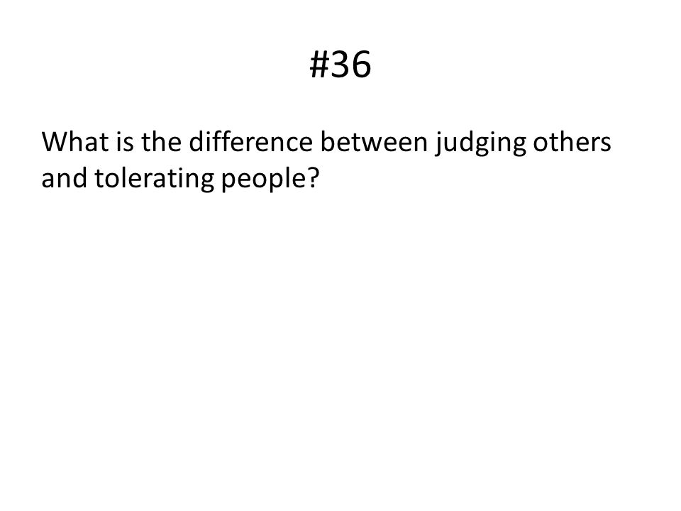 #36 What is the difference between judging others and tolerating people