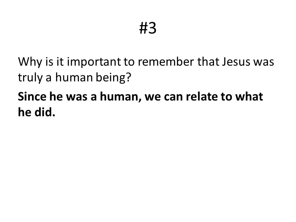 #3 Why is it important to remember that Jesus was truly a human being.