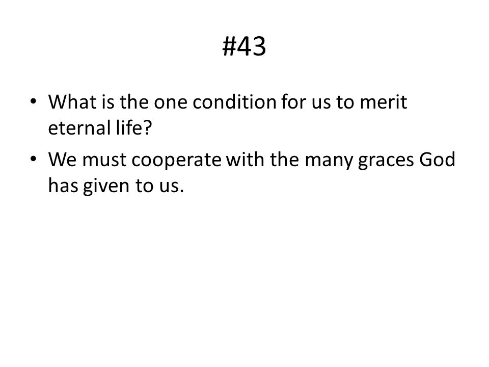 #43 What is the one condition for us to merit eternal life