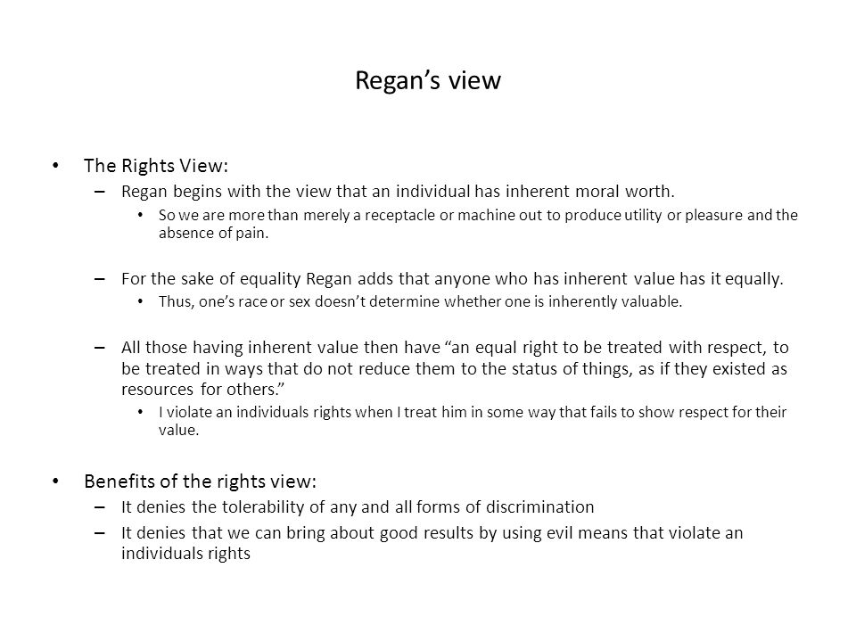 Regan's view The Rights View: Benefits of the rights view: