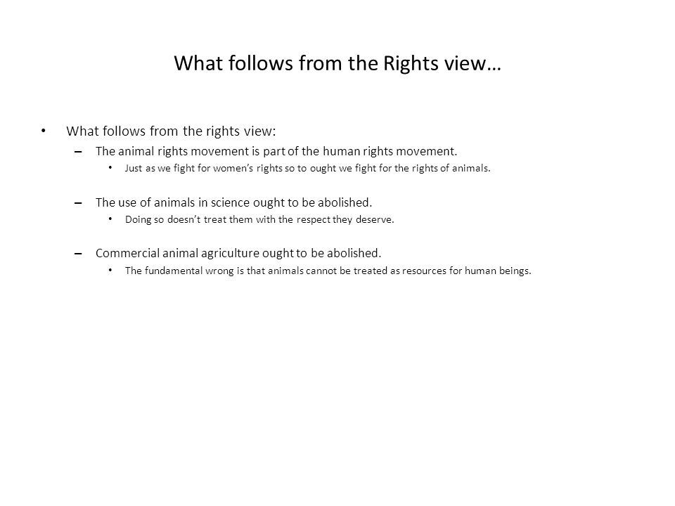 What follows from the Rights view…