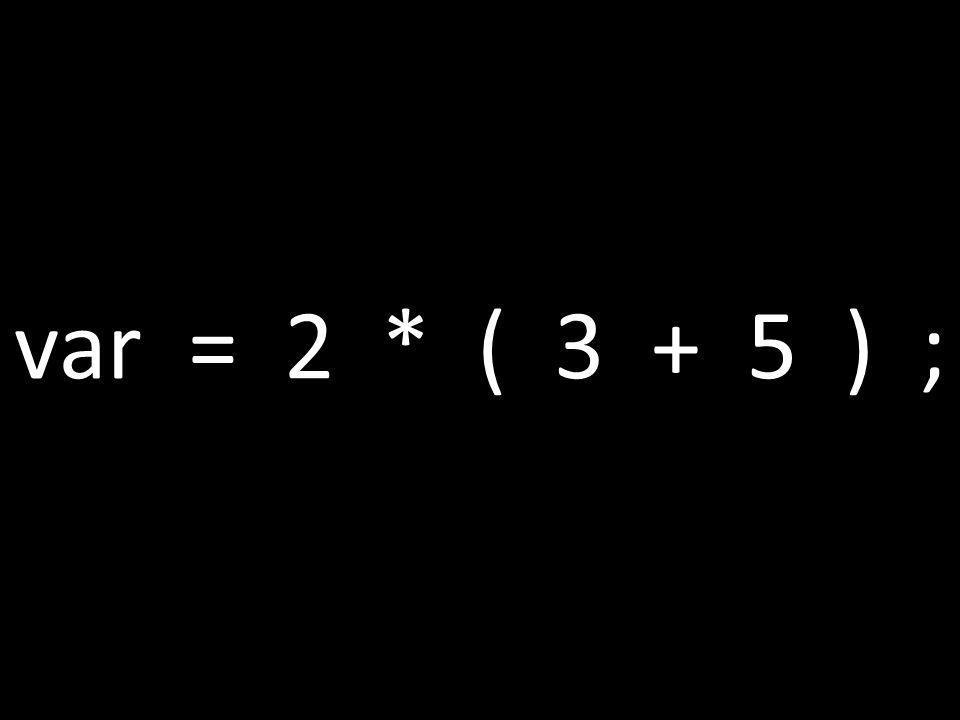 var = 2 * ( 3 + 5 ) ;