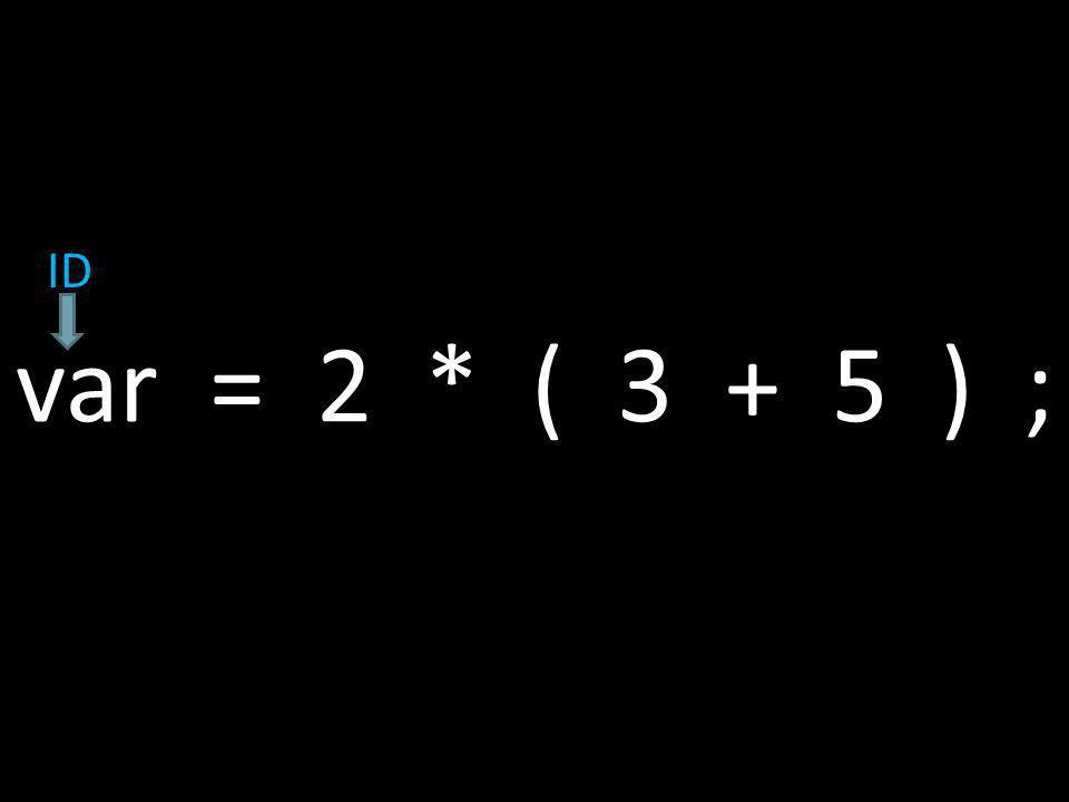 var = 2 * ( 3 + 5 ) ; ID