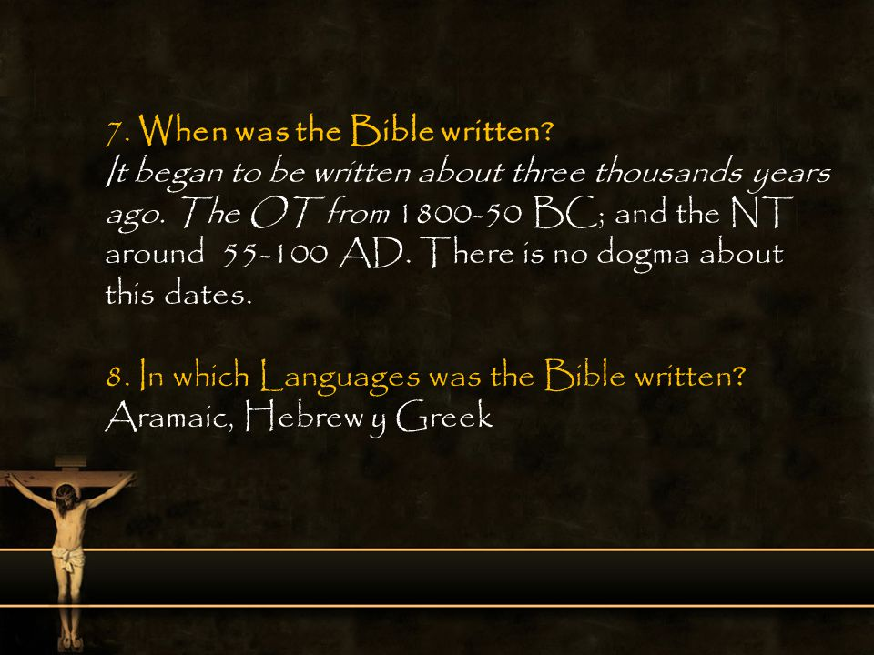 7. When was the Bible written