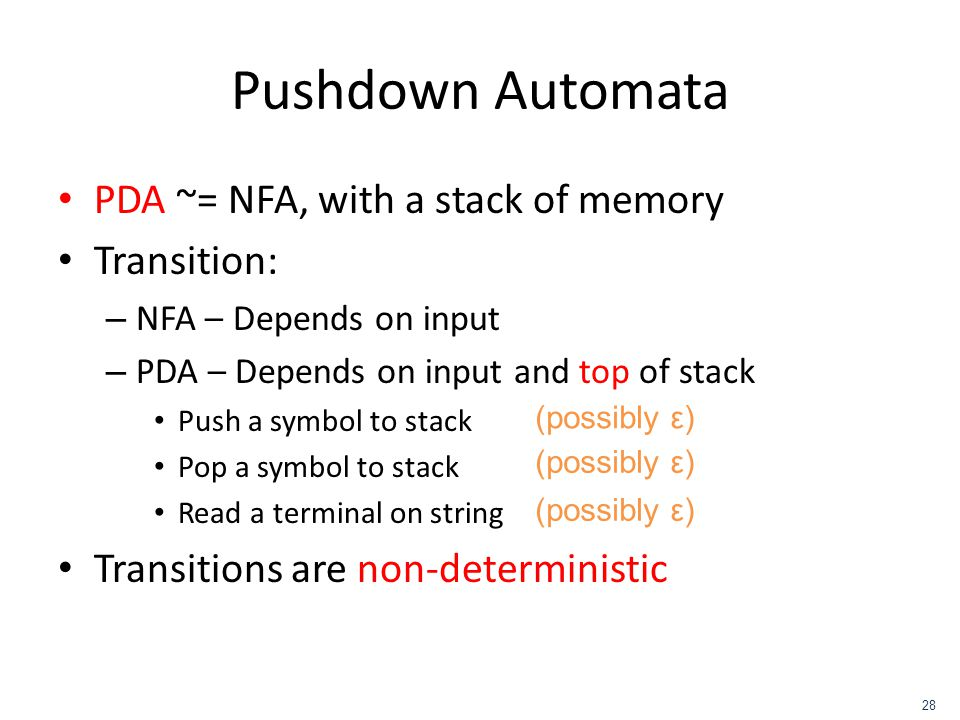 Pushdown Automata PDA ~= NFA, with a stack of memory Transition: