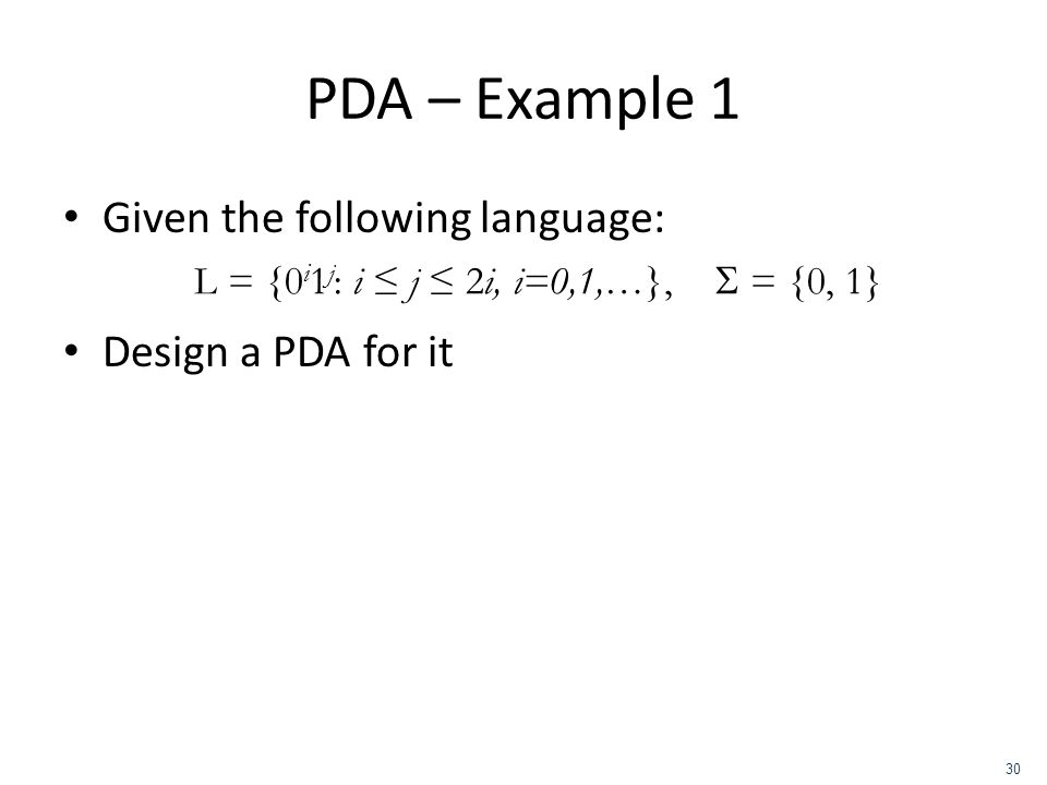 PDA – Example 1 Given the following language: Design a PDA for it