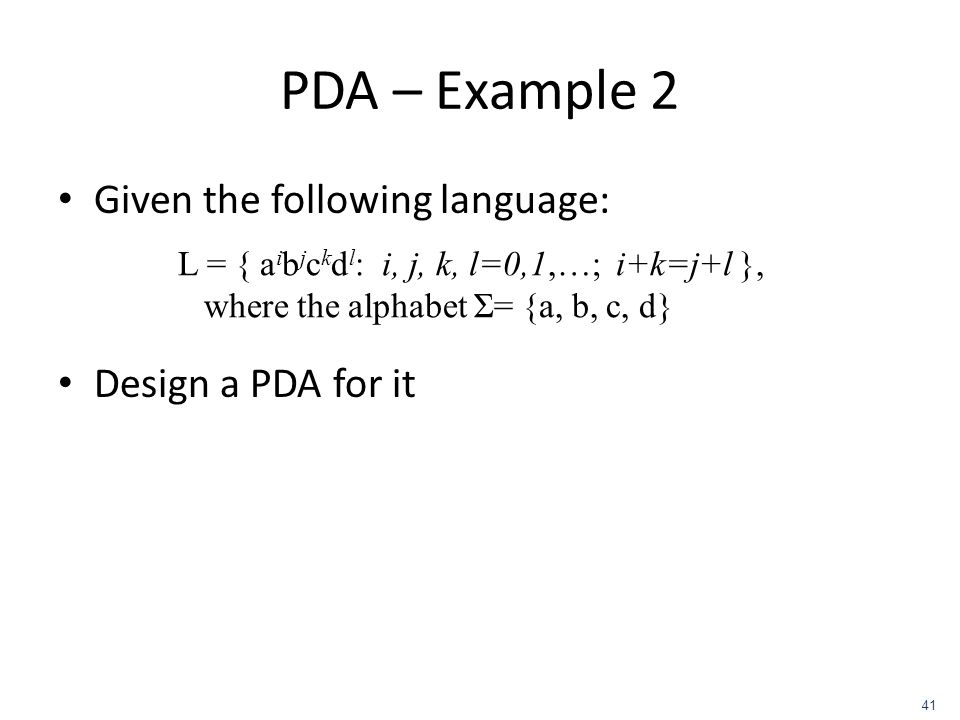 PDA – Example 2 Given the following language: Design a PDA for it