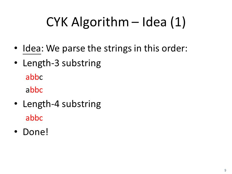 CYK Algorithm – Idea (1) Idea: We parse the strings in this order: