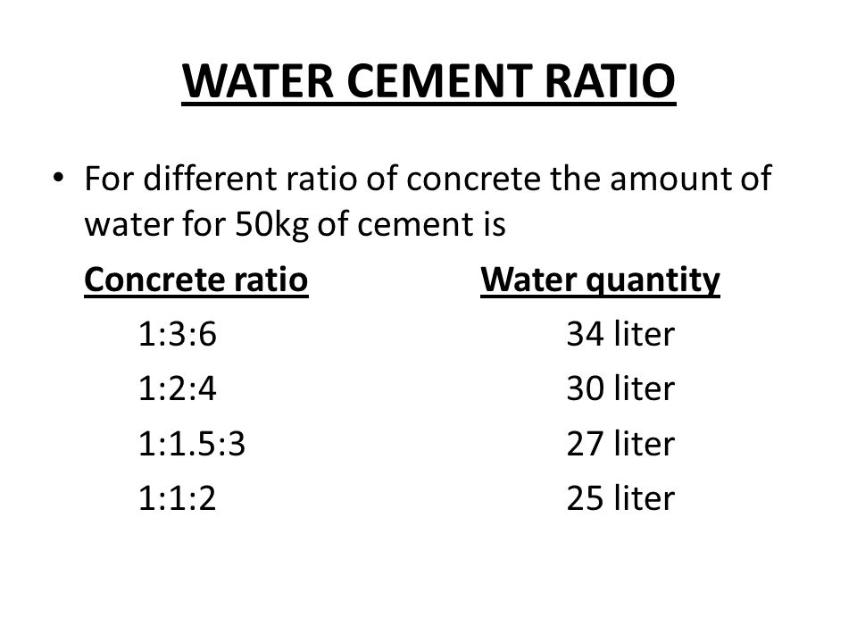 WATER CEMENT RATIO For different ratio of concrete the amount of water for 50kg of cement is. Concrete ratio Water quantity.