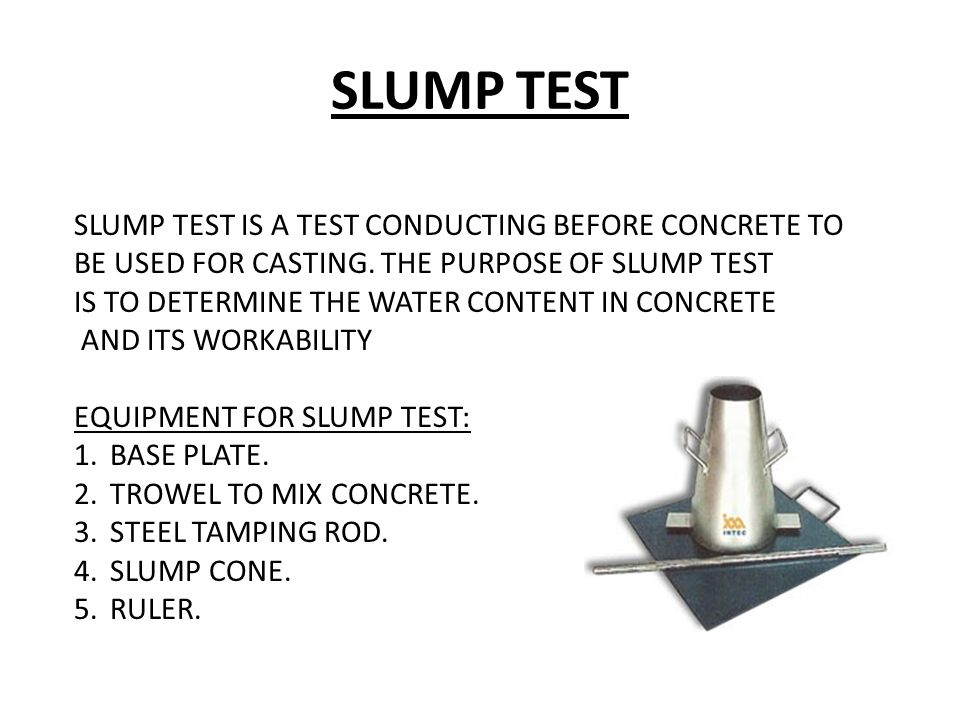 SLUMP TEST SLUMP TEST IS A TEST CONDUCTING BEFORE CONCRETE TO