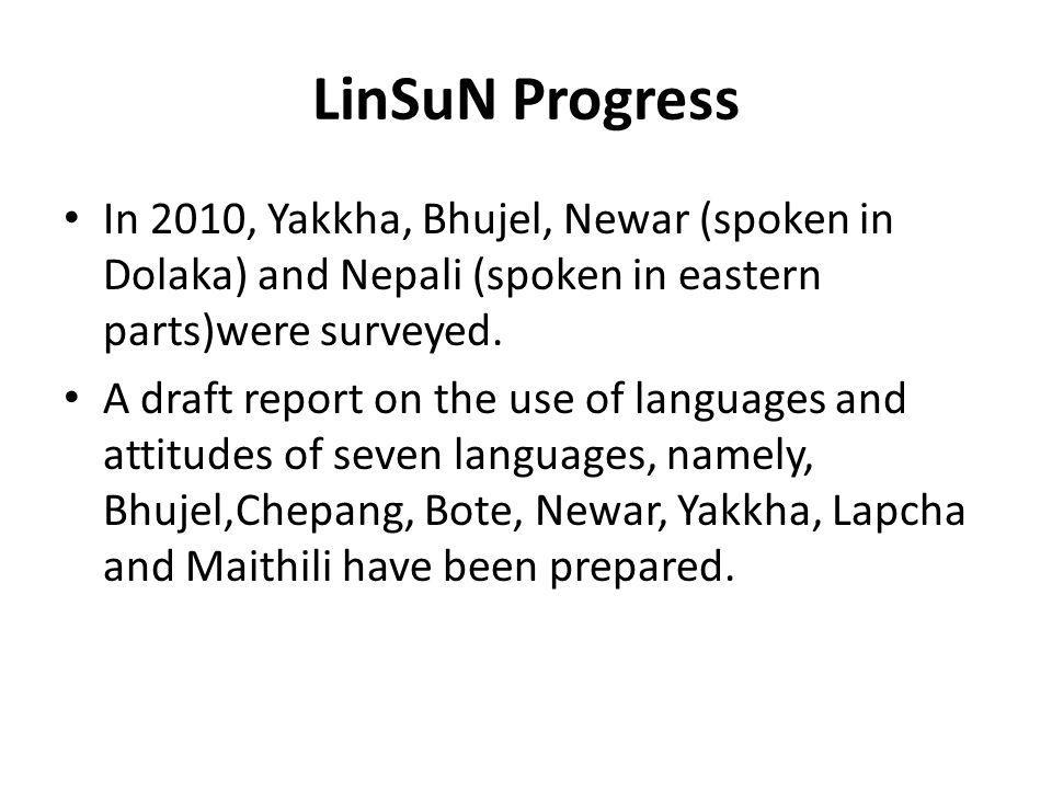 LinSuN Progress In 2010, Yakkha, Bhujel, Newar (spoken in Dolaka) and Nepali (spoken in eastern parts)were surveyed.