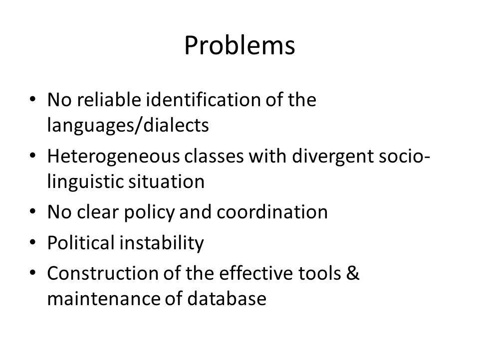 Problems No reliable identification of the languages/dialects