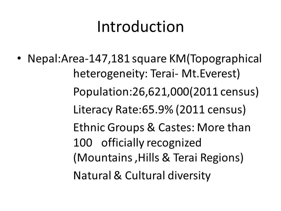 Introduction Nepal:Area-147,181 square KM(Topographical heterogeneity: Terai- Mt.Everest) Population:26,621,000(2011 census)
