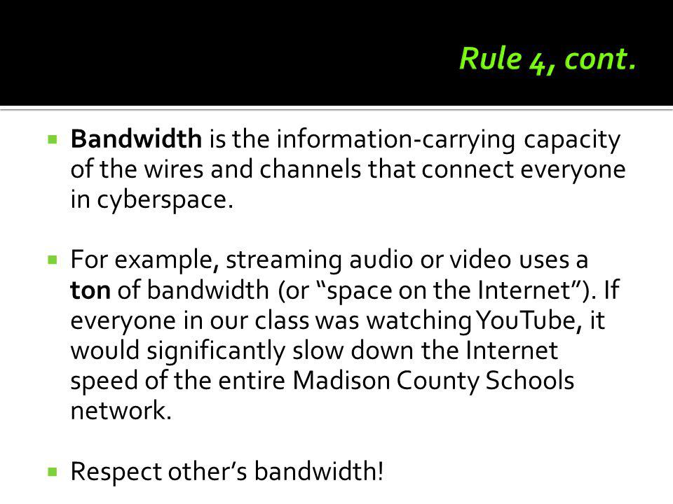 Rule 4, cont. Bandwidth is the information-carrying capacity of the wires and channels that connect everyone in cyberspace.