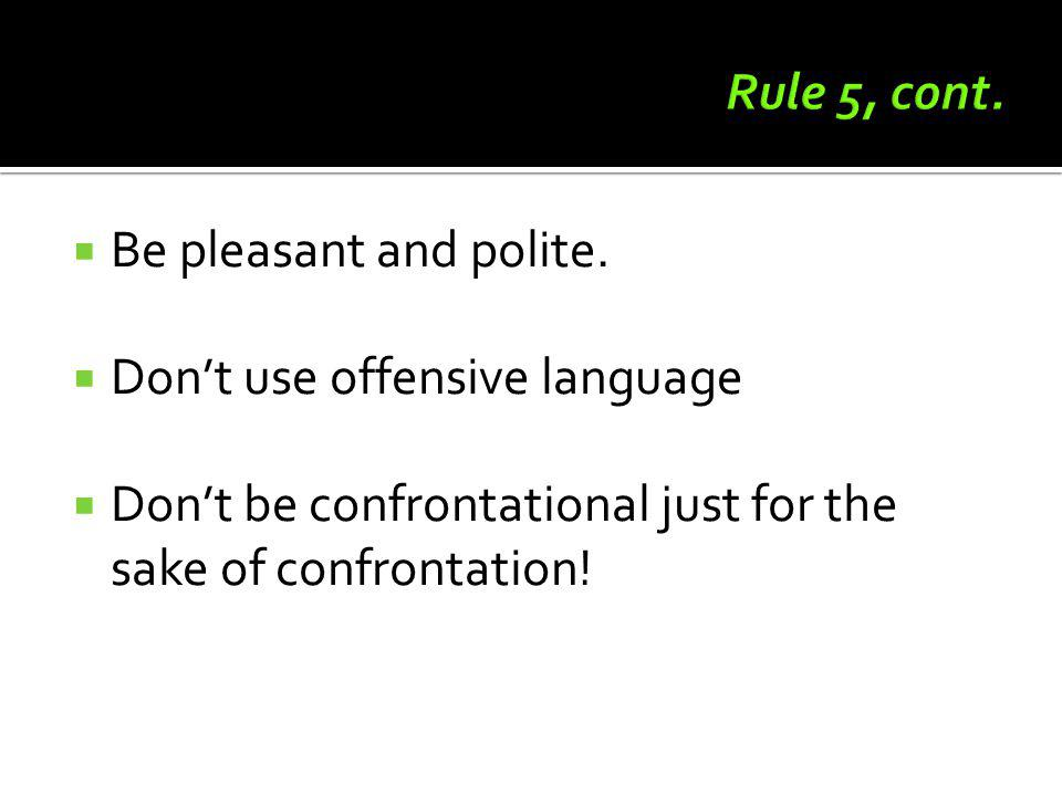 Rule 5, cont. Be pleasant and polite. Don't use offensive language.