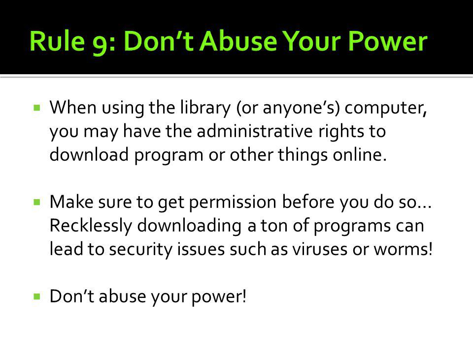 Rule 9: Don't Abuse Your Power