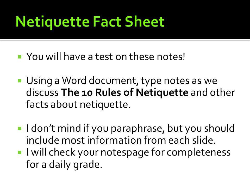 Netiquette Fact Sheet You will have a test on these notes!
