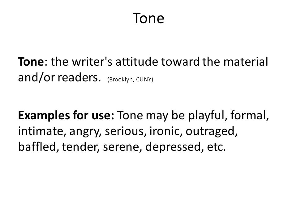 Tone Tone: the writer s attitude toward the material and/or readers. (Brooklyn, CUNY)