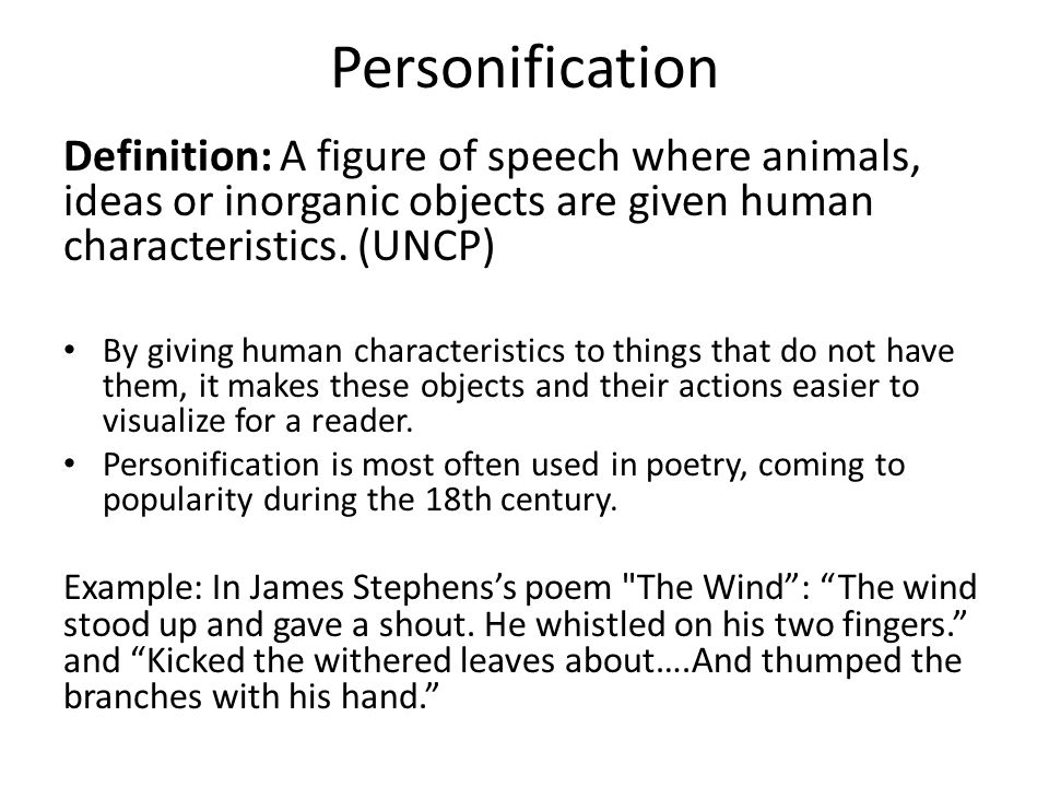Personification Definition: A figure of speech where animals, ideas or inorganic objects are given human characteristics. (UNCP)