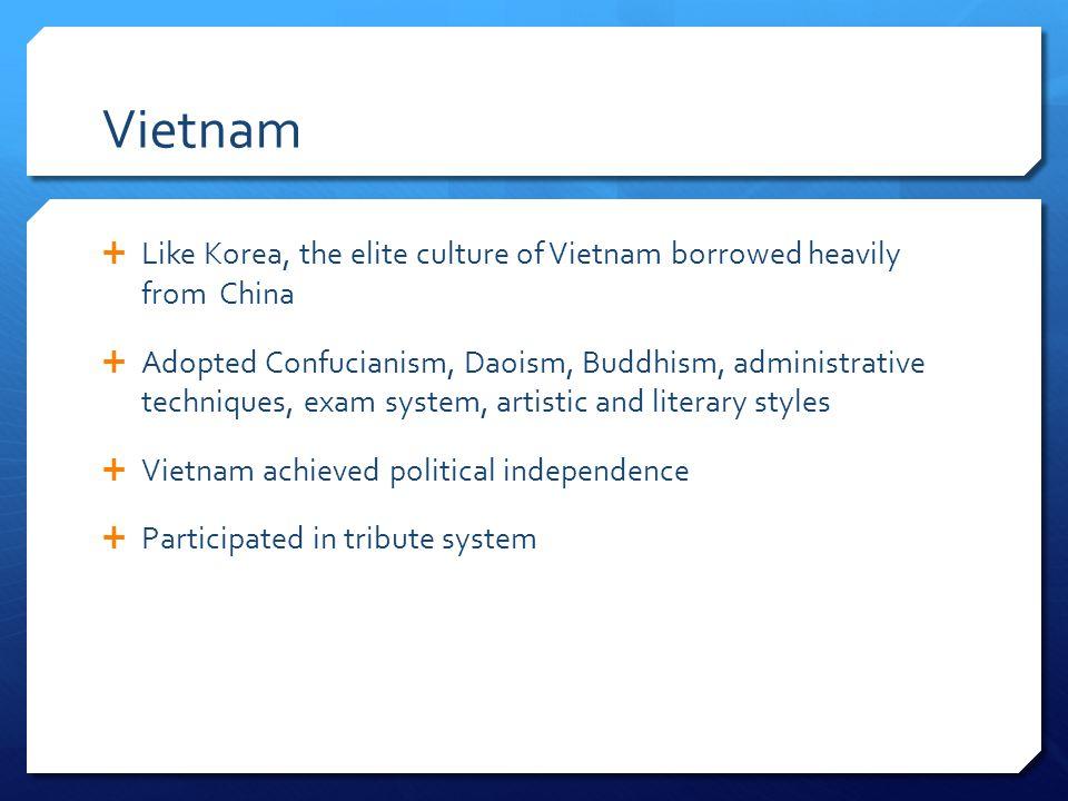 Vietnam Like Korea, the elite culture of Vietnam borrowed heavily from China.